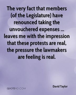 The very fact that members (of the Legislature) have renounced taking the unvouchered expenses ... leaves me with the impression that these protests are real, the pressure the lawmakers are feeling is real.