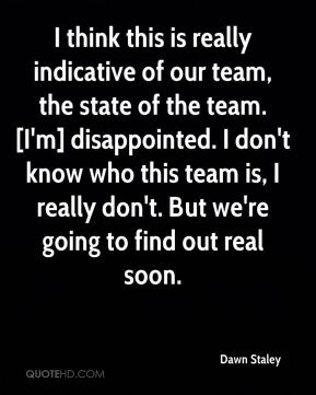 Dawn Staley - I think this is really indicative of our team, the state of the team. [I'm] disappointed. I don't know who this team is, I really don't. But we're going to find out real soon.