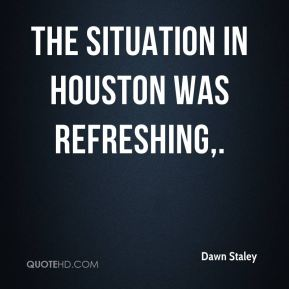 The situation in Houston was refreshing.