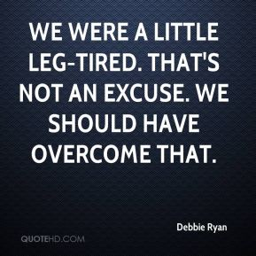Debbie Ryan - We were a little leg-tired. That's not an excuse. We should have overcome that.