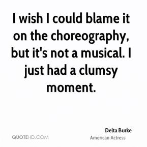 I wish I could blame it on the choreography, but it's not a musical. I just had a clumsy moment.