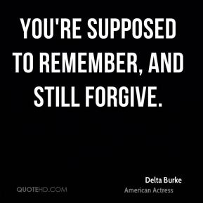 You're supposed to remember, and still forgive.