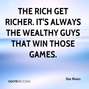 Doc Rivers - The rich get richer. It's always the wealthy guys that win those games.
