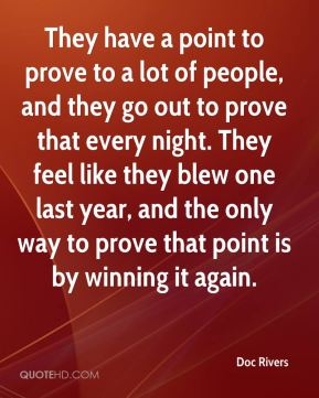 They have a point to prove to a lot of people, and they go out to prove that every night. They feel like they blew one last year, and the only way to prove that point is by winning it again.