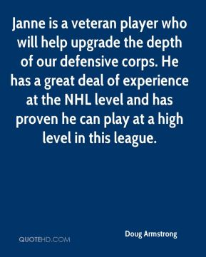 Doug Armstrong - Janne is a veteran player who will help upgrade the depth of our defensive corps. He has a great deal of experience at the NHL level and has proven he can play at a high level in this league.