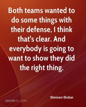 Both teams wanted to do some things with their defense, I think that's clear. And everybody is going to want to show they did the right thing.