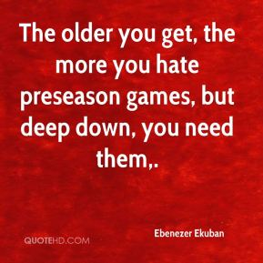 The older you get, the more you hate preseason games, but deep down, you need them.