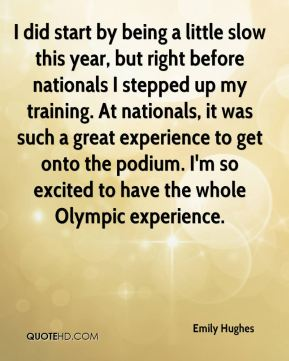 Emily Hughes - I did start by being a little slow this year, but right before nationals I stepped up my training. At nationals, it was such a great experience to get onto the podium. I'm so excited to have the whole Olympic experience.
