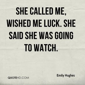 Emily Hughes - She called me, wished me luck. She said she was going to watch.