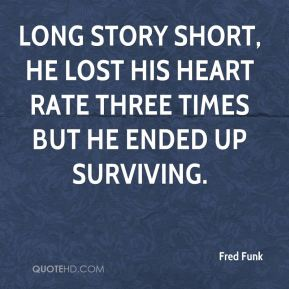 Fred Funk - Long story short, he lost his heart rate three times but he ended up surviving.