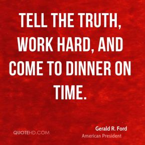 Tell the truth, work hard, and come to dinner on time.