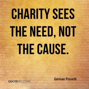Charity sees the need, not the cause.
