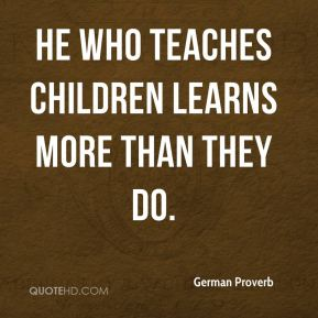 He who teaches children learns more than they do.