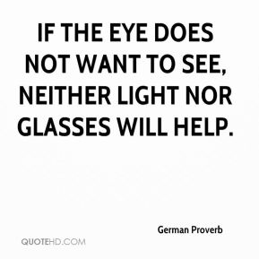 If the eye does not want to see, neither light nor glasses will help.