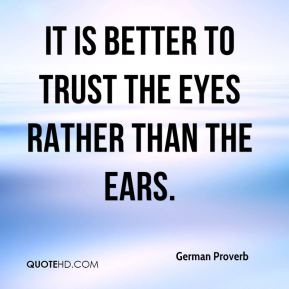 It is better to trust the eyes rather than the ears.