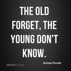 The old forget, the young don't know.