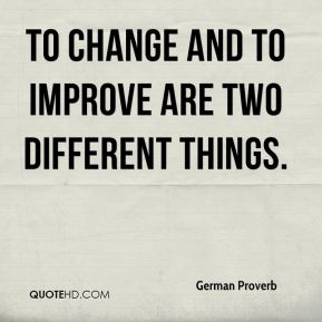 To change and to improve are two different things.