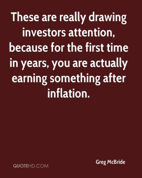 Greg McBride - These are really drawing investors attention, because for the first time in years, you are actually earning something after inflation.