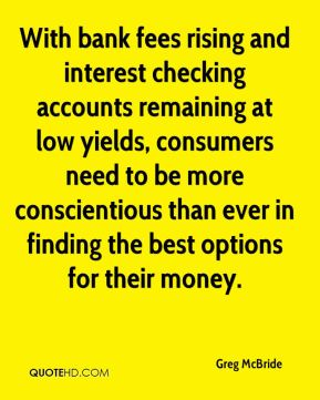 With bank fees rising and interest checking accounts remaining at low yields, consumers need to be more conscientious than ever in finding the best options for their money.