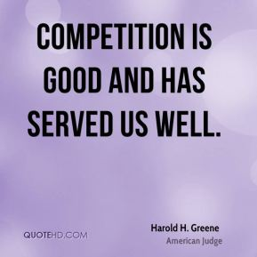 Competition is good and has served us well.