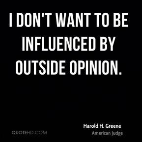 I don't want to be influenced by outside opinion.