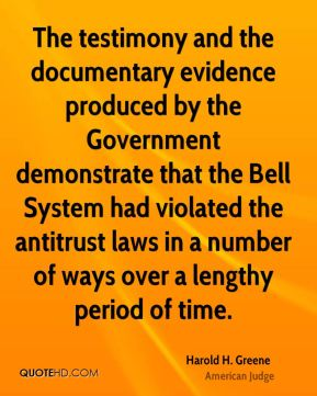 Harold H. Greene - The testimony and the documentary evidence produced by the Government demonstrate that the Bell System had violated the antitrust laws in a number of ways over a lengthy period of time.