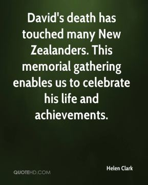 Helen Clark - David's death has touched many New Zealanders. This memorial gathering enables us to celebrate his life and achievements.