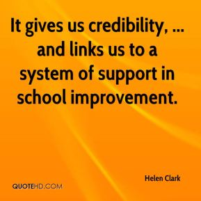 Helen Clark - It gives us credibility, ... and links us to a system of support in school improvement.