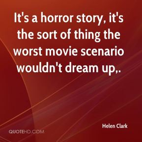 It's a horror story, it's the sort of thing the worst movie scenario wouldn't dream up.