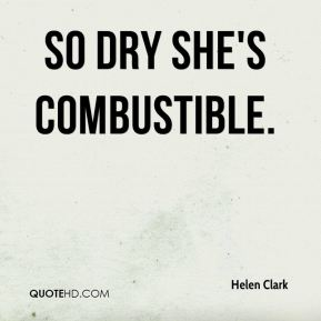 so dry she's combustible.