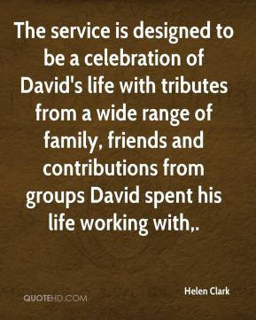 The service is designed to be a celebration of David's life with tributes from a wide range of family, friends and contributions from groups David spent his life working with.