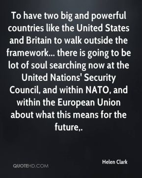 To have two big and powerful countries like the United States and Britain to walk outside the framework... there is going to be lot of soul searching now at the United Nations' Security Council, and within NATO, and within the European Union about what this means for the future.
