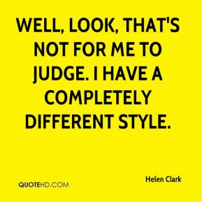 Helen Clark - Well, look, that's not for me to judge. I have a completely different style.