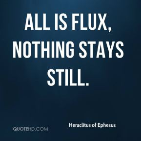 All is flux, nothing stays still.