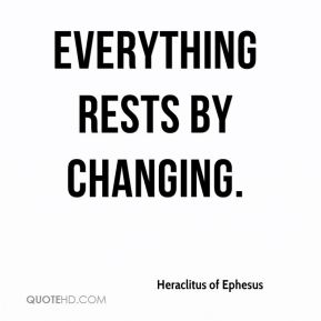 Everything rests by changing.