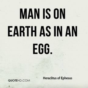 Man is on earth as in an egg.