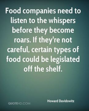 Food companies need to listen to the whispers before they become roars. If they're not careful, certain types of food could be legislated off the shelf.