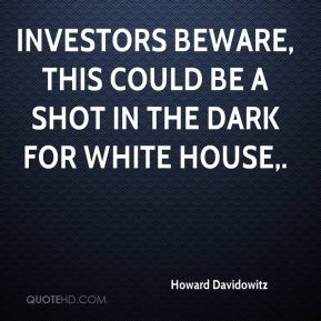 Howard Davidowitz - Investors beware, this could be a shot in the dark for White House.