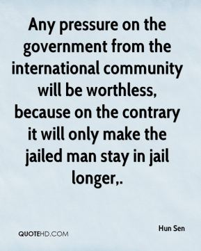 Any pressure on the government from the international community will be worthless, because on the contrary it will only make the jailed man stay in jail longer.