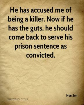 He has accused me of being a killer. Now if he has the guts, he should come back to serve his prison sentence as convicted.