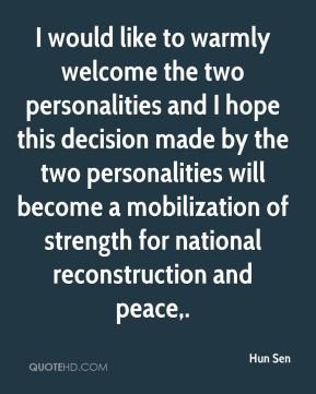 Hun Sen - I would like to warmly welcome the two personalities and I hope this decision made by the two personalities will become a mobilization of strength for national reconstruction and peace.