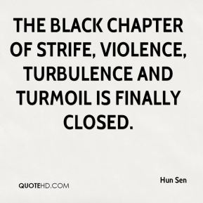 Hun Sen - The black chapter of strife, violence, turbulence and turmoil is finally closed.