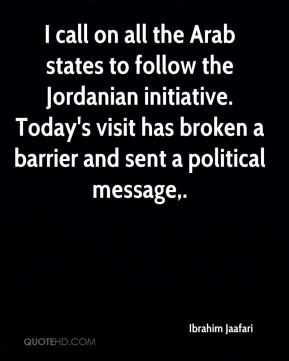 I call on all the Arab states to follow the Jordanian initiative. Today's visit has broken a barrier and sent a political message.