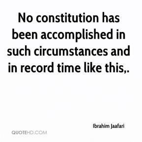No constitution has been accomplished in such circumstances and in record time like this.