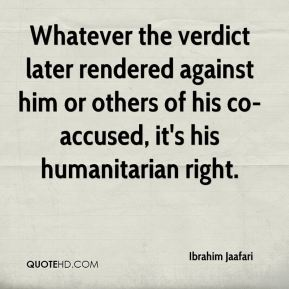 Whatever the verdict later rendered against him or others of his co-accused, it's his humanitarian right.