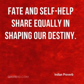 Fate and self-help share equally in shaping our destiny.