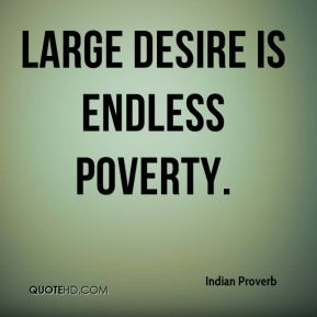 Large desire is endless poverty.