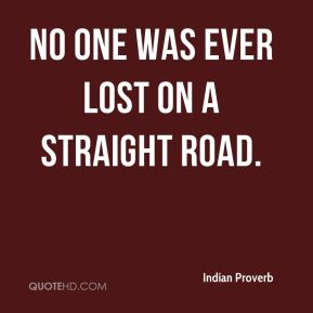 No one was ever lost on a straight road.