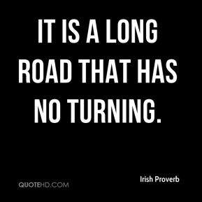 It is a long road that has no turning.