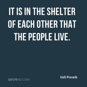 It is in the shelter of each other that the people live.